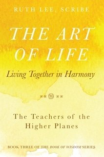 The Books of Widsom, Volume 3: The Art of Life: Living Together in Harmony The Teachers of the Higher Planes, Ruth Lee Scribe