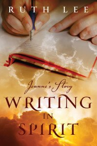 Writing in Spirit - Jeanne's Story by Ruth Lee Scribe