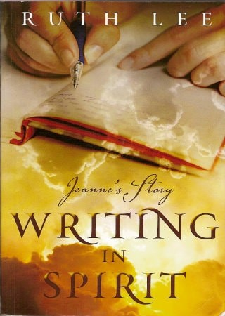 Jeanne's Story: Writing in Spirit by Ruth Lee, Scribe