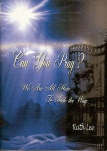 Can You Pray? We Are All Here to Seek the Way by Ruth Lee, Scribe