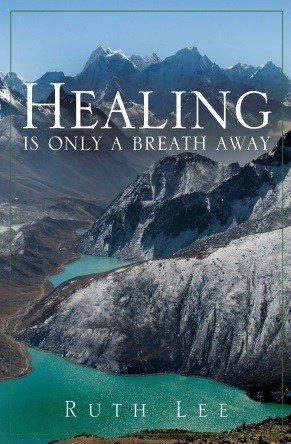 Healing is Only a Breath Away by Ruth Lee, Scribe