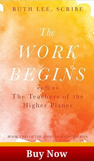 The Books of Wisdom, Volume 2: The Work Begins The Teachers of the Higher Planes, Ruth Lee Scribe