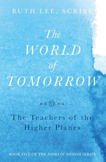Books of Wisdom, Volume 5: The World of Tomorrow The Teachers of the Higher Planes, Ruth Lee Scribe