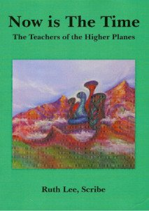 The Books of Wisdom, Volume 4: Now is The Time The Teachers of the Higher Planes, Ruth Lee Scribe