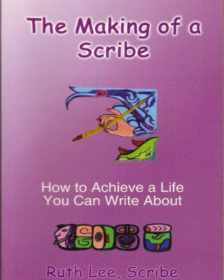 The Making of a Scribe -- How to Achieve a Life You Can Write About by Ruth Lee (Book Cover)