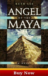 Order your copy of Angel of The Maya by Ruth Lee Scribe