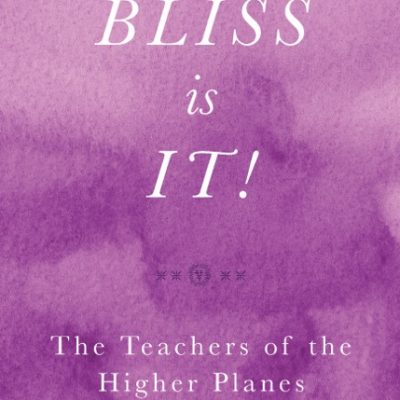 The Books of Wisdom, Volume 6: Bliss is It! The Teachers of the Higher Planes, Ruth Lee Scribe