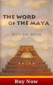 Order your copy of The Word of The Maya, Ruth Lee Scribe