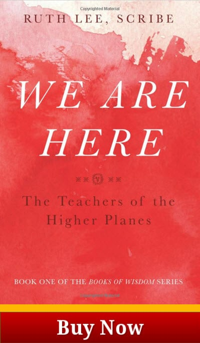 The Books of Wisdom, Volume 1: We Are Here The Teachers of the Higher Planes, Scribed by Ruth Lee
